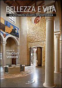 Libro Bellezza e vita. La spiritualità nell'arte contemporanea Timothy Verdon
