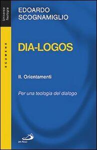 Foto Cover di Dia-logos. Per una teologia del dialogo. Vol. 2: Orientamenti., Libro di Edoardo Scognamiglio, edito da San Paolo Edizioni