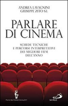 Parlare di cinema. Schede tecniche e percorsi interpretativi dei migliori film dell'anno - Andrea Lavagnini,Giuseppe Zito - copertina