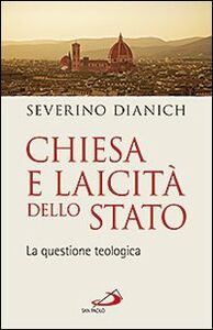 Libro Chiesa e laicità dello Stato. La questione teologica Severino Dianich