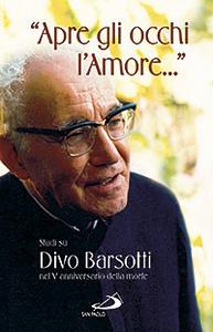 Libro «Apre gli occhi l'amore...». Studi su Divo Barsotti nel 5° anniversario della morte