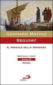 Libro Seguimi! Il Vangelo della speranza. Domeniche e feste. Anno B. Marco Gennaro Matino