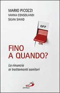 Foto Cover di Fino a quando? La rinuncia ai trattamenti sanitari, Libro di AA.VV edito da San Paolo Edizioni