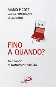 Libro Fino a quando? La rinuncia ai trattamenti sanitari Mario Picozzi , Vanna Consolandi , Silvia Siano
