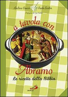 A tavola con Abramo. Le ricette della Bibbia - Paolo Sartor,Andrea Ciucci - copertina