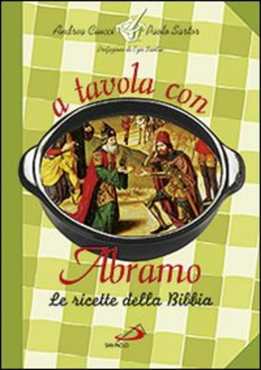 A tavola con Abramo. La cucina della Bibbia - Andrea Ciucci,Paolo Sartor - copertina