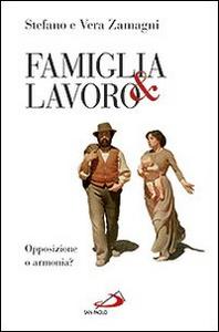 Libro Famiglia e lavoro. Opposizione o armonia? Stefano Zamagni , Vera Zamagni