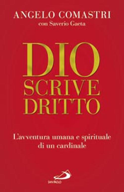 Dio scrive dritto. L'avventura umana e spirituale di un cardinale
