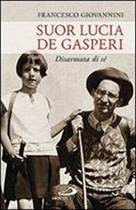 Libro Suor Lucia De Gasperi. Disarmata di sé Francesco Giovannini