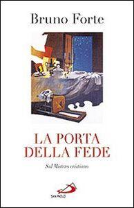 Foto Cover di La porta della fede. Sul mistero cristiano, Libro di Bruno Forte, edito da San Paolo Edizioni