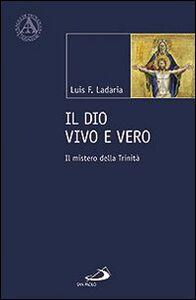 Libro Il Dio vivo e vero. Il mistero della Trinità Luis F. Ladaria