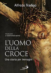 Libro L' uomo della Croce. Una storia per immagini Alfredo Tradigo