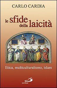 Libro Le sfide della laicità. Etica, multiculturalismo, Islam Carlo Cardia