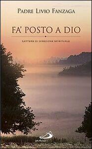 Libro Fa' posto a Dio. Lettere di direzione spirituale Livio Fanzaga