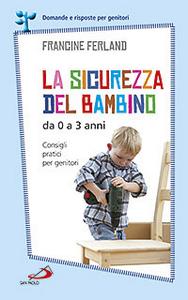 Libro La sicurezza del bambino da 0 a 3 anni. Consigli pratici per genitori Francine Ferland