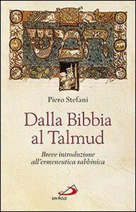 Libro Dalla Bibbia al Talmud. Breve introduzione all'ermeneutica rabbinica Piero Stefani
