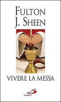 Vivere la messa. Riflessioni sulla santa messa celebrata nella forma straordinaria del rito romano