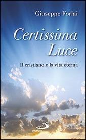 Certissima luce. Il cristiano e la vita eterna