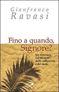 Libro Fino a quando, Signore? Un itinerario nel mistero della sofferenza e del male Gianfranco Ravasi