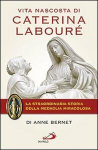 Vita nascosta di Caterina Labouré. La straordinaria storia della medaglia miracolosa
