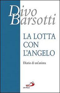 Foto Cover di La lotta con l'angelo. Diario di un'anima, Libro di Divo Barsotti, edito da San Paolo Edizioni