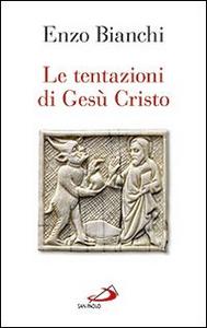 Libro Le tentazioni di Gesù Cristo Enzo Bianchi
