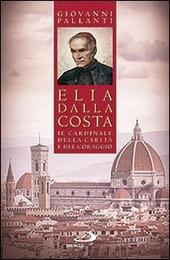 Elia Dalla Costa. Il cardinale della carità e del coraggio