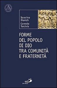 Libro Forme del popolo di Dio tra comunità e fraternità Severino Dianich , Carmelo Torcivia