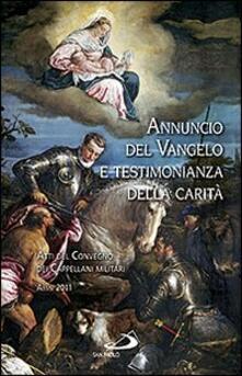 Annuncio del Vangelo e testimonianza della carità. Atti del Convegno dei cappellani militari (Assisi, 2011).pdf