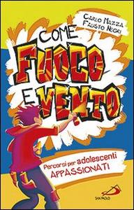 Libro Come fuoco e vento. Percorsi per adolescenti appassionati Carlo Mazza , Fausto Negri