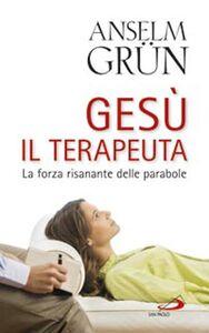 Foto Cover di Gesù il terapeuta. La forza risanante delle parabole, Libro di Anselm Grün, edito da San Paolo Edizioni