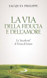 Libro La via della fiducia e dell'amore. La «piccola via» di Teresa di Lisieux Jacques Philippe