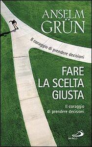 Libro Fare la scelta giusta. Il coraggio di prendere decisioni Anselm Grün