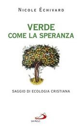 Verde come la speranza. Saggio di ecologia cristiana