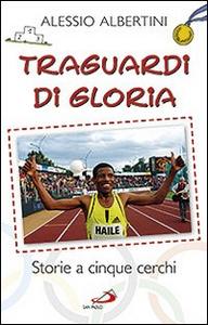 Libro Traguardi di gloria. Storie a cinque cerchi Alessio Albertini