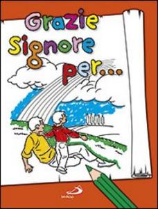Libro Grazie Signore per... Antonella Corazzi , Silvia Gorla , Franco Luini