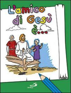 Libro L' amico di Gesù è... Antonella Corazzi , Silvia Gorla , Franco Luini