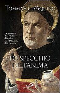Libro Lo specchio dell'anima. La sentenza di Tommaso d'Aquino sul «De anima»di Aristotele Tommaso d'Aquino (san)