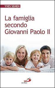Foto Cover di La famiglia secondo Giovanni Paolo II, Libro di Yves Semen, edito da San Paolo Edizioni