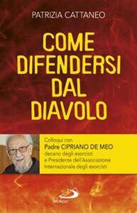 Foto Cover di Come difendersi dal diavolo. Colloqui con padre Cipriano de Meo, Libro di Patrizia Cattaneo, edito da San Paolo Edizioni