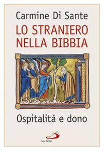 Libro Lo straniero nella Bibbia. Ospitalità e dono Carmine Di Sante