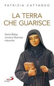 Libro La terra che guarisce. Santa Rafqa monaca libanese maronita Patrizia Cattaneo