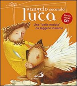 Libro Vangelo secondo Luca. Una «bella notizia» da leggere insieme Andrea Ciucci , Matteo Fossati , Giacomo Perego