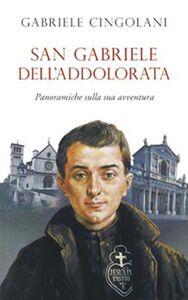 Libro San Gabriele dell'Addolorata. Panoramiche sulla sua avventura Gabriele Cingolani