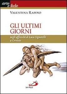 Gli ultimi giorni. Negli affreschi di Luca Signorelli a Orvieto