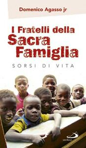 Libro I fratelli della sacra famiglia. Sorsi di vita Domenico jr. Agasso