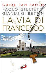 Foto Cover di La via di Francesco, Libro di Paolo Giulietti,Gianluigi Bettin, edito da San Paolo Edizioni