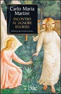 Libro Incontro al Signore risorto. Il cuore dello spirito cristiano Carlo Maria Martini