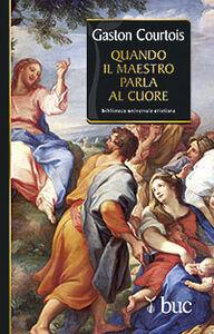 Libro Quando il maestro parla al cuore. Quaderni spirituali inediti raccolti e presentati da Agnès Richomme Gaston Courtois
