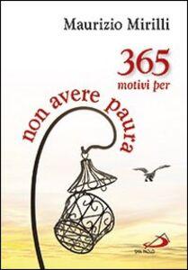 Foto Cover di 365 motivi per non avere paura, Libro di Maurizio Mirilli, edito da San Paolo Edizioni